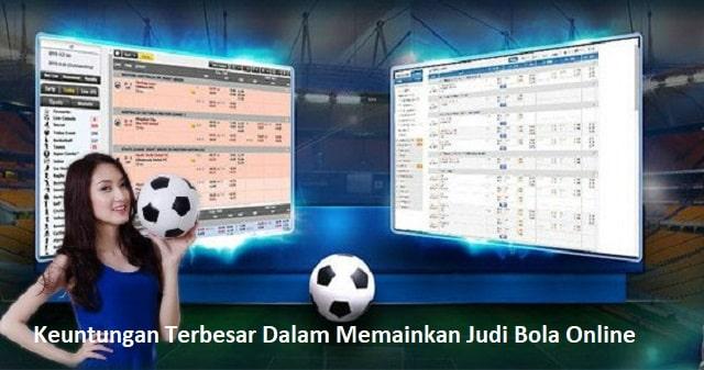 Keuntungan Terbesar Dalam Memainkan Judi Bola Online